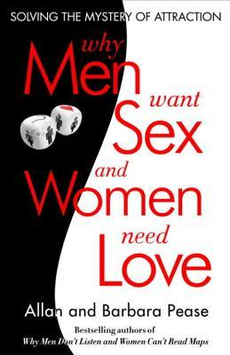 Why Men Want Sex and Women Need Love: Solving the Mystery of Attraction