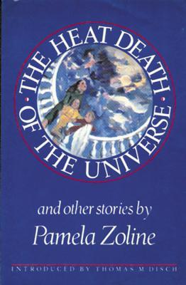 The Heat Death of the Universe and Other Stories by Pamela Zoline