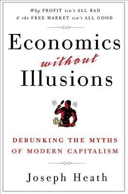 Economics Without Illusions: Debunking the Myths of Modern Capitalism