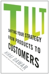 Tilt: Shifting Your Strategy from Products to Customers