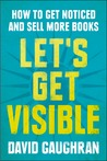 Let's Get Visible: How To Get Noticed And Sell More Books (Let's Get Digital, #2)