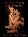 The Courtship of the Vampyre by Tammy Dennings Maggy
