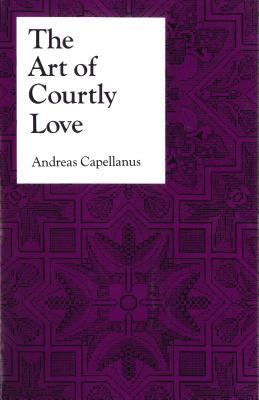 The Art of Courtly Love by Andreas Capellanus