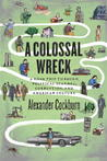 A Colossal Wreck: A Road Trip Through Political Scandal, Corruption and American Culture