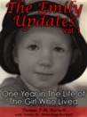 The Emily Updates (Vol. 1): One Year in the Life of the Girl Who Lived