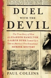 Duel with the Devil: The True Story of How Alexander Hamilton and Aaron Burr Teamed Up to Take on America's First Sensational Murder Mystery