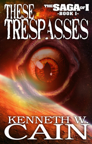 These Trespasses by Kenneth W. Cain