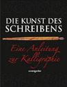 Die Kunst Des Schreibens: Eine Anleitung Zur Kalligraphie