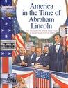 America in the Time of Abraham Lincoln: The Story of Our Nation (America in the Time Of...)