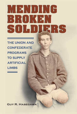 Mending Broken Soldiers: The Union and Confederate Programs to Supply Artificial Limbs