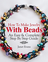 How To Make Jewelry With Beads by Janet Evans
