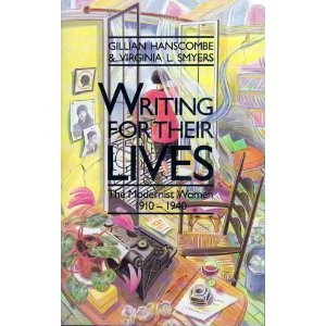 Writing For Their Lives: the Modernist Women, 1910 - 1940