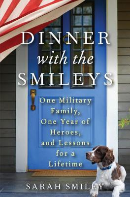Dinner with the Smileys: One Military Family, One Year of Heroes, and Lessons for a Lifetime