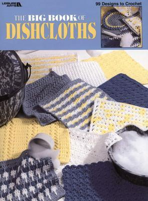 The Big Book of Dishcloths by Leisure Arts, Inc.