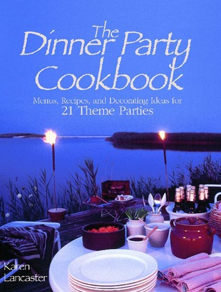 Dinner Party Cookbook: Menus Recipes And Decorating Ideas For 21 Theme Parties