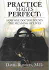 Practice Makes Perfect: How One Doctor Found the Meaning of Lives