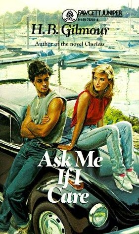 Ask Me If I Care by H.B. Gilmour