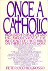 Once a Catholic: Prominent Catholics and Ex-Catholics Reveal the Influence of the Church on Their Lives and Work