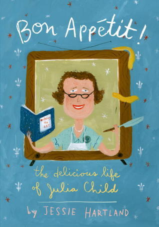 Bon Appetit! The Delicious Life of Julia Child by Jessie Hartland