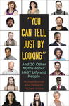 """You Can Tell Just By Looking"": And 20 Other Myths about LGBT Life and People"