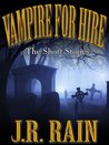 Vampire For Hire: The Short Stories