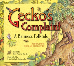 Gecko's Complaint: A Balinese Folktale (Bilingual Edition - English and Indonesian Text)