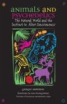 Animals and Psychedelics: The Natural World and the Instinct to Alter Consciousness