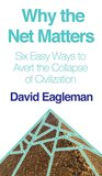 Why the Net Matters: How the Internet Will Save Civilization