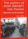 The Politics of Jean Genet's Late Theatre: Spaces of Revolution
