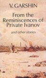 From the Reminiscences of Private Ivanov: & Other Stories