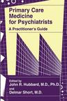 Primary Care Medicine for Psychiatrists: A Practitioner S Guide