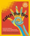 Catch the Fire: A...