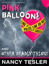 Pink Balloons and Other Deadly Things (Carrie Carlin, #1)