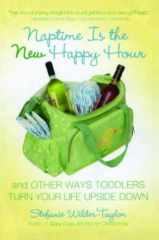 Naptime Is the New Happy Hour by Stefanie Wilder-Taylor