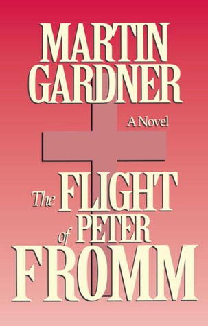 The Flight of Peter Fromm by Martin Gardner