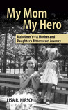 My Mom My Hero -Alzheimer's, A Mother and Daughter's Bittersweet Journey