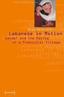 """Lebanese in Motion: The Construction of a """"Gendered"""" Global Village"""