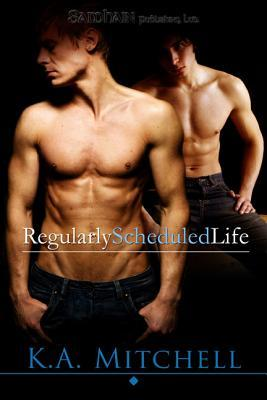 Regularly Scheduled Life by K.A. Mitchell