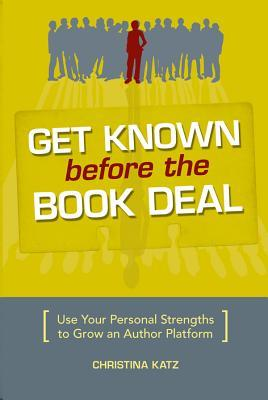 Get Known Before the Book Deal: Use Your Personal Strengths to Grow an Author Platform
