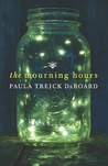 The Mourning Hours by Paula Treick DeBoard