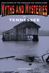 Myths and Mysteries of Tennessee: True Stories of the Unsolved and Unexplained