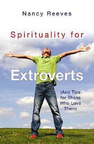 Spirituality for Extroverts by Nancy Reeves