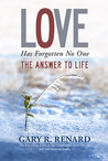 Love Has Forgotten No One: The Answer to Life
