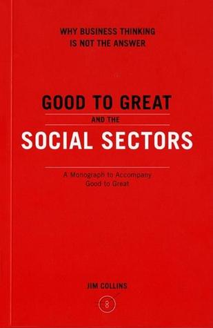 Good to Great and the Social Sectors by James C. Collins