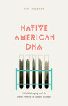 Native American DNA: Tribal Belonging and the False Promise of Genetic Science