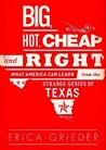 Big, Hot, Cheap, and Right: What America Can Learn from the Strange Genius of Texas