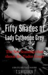 Fifty Shades of Lady Catherine Grey: The Sex Scandals that Shook the Tudor Court