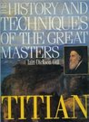 Titian (The History and Techniques of the Great Masters)