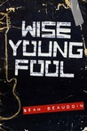 Wise Young Fool by Sean Beaudoin