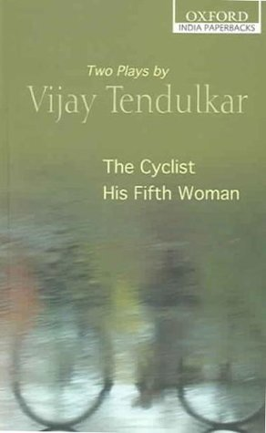The Cyclist and His Fifth Woman: Two Plays by Vijay Tendulkar